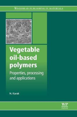 Vegetable Oil-Based Polymers: Properties, Processing and Applications (Hardback)