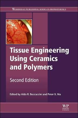 Tissue Engineering Using Ceramics and Polymers - Woodhead Publishing Series in Biomaterials (Hardback)