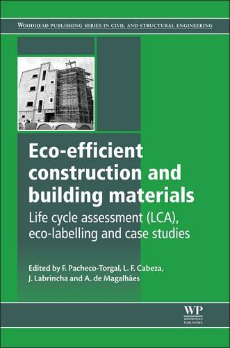 Eco-efficient Construction and Building Materials: Life Cycle Assessment (LCA), Eco-Labelling and Case Studies - Woodhead Publishing Series in Civil and Structural Engineering (Hardback)