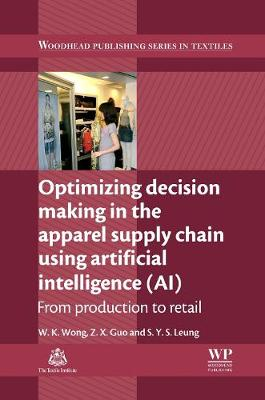 Optimizing Decision Making in the Apparel Supply Chain Using Artificial Intelligence (AI): From Production to Retail - Woodhead Publishing Series in Textiles (Hardback)