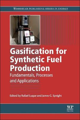 Gasification for Synthetic Fuel Production: Fundamentals, Processes and Applications - Woodhead Publishing Series in Energy (Hardback)