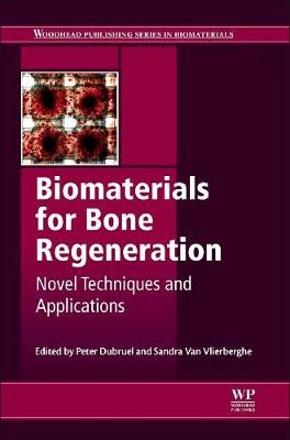 Biomaterials for Bone Regeneration: Novel Techniques and Applications - Woodhead Publishing Series in Biomaterials (Hardback)