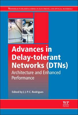 Advances in Delay-tolerant Networks (DTNs): Architecture and Enhanced Performance - Woodhead Publishing Series in Electronic and Optical Materials (Hardback)