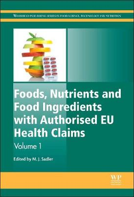 Foods, Nutrients and Food Ingredients with Authorised EU Health Claims: Volume 1 - Woodhead Publishing Series in Food Science, Technology and Nutrition (Hardback)