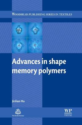 Advances in Shape Memory Polymers - Woodhead Publishing Series in Textiles (Hardback)