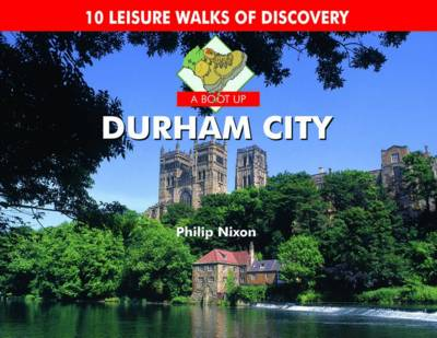 A Boot Up Durham City: 10 Leisure Walks of Discovery (Hardback)