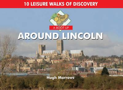 A Boot Up Around Lincoln: 10 Leisure Walks of Discovery (Hardback)