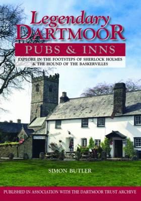 Legendary Dartmoor Pubs & Inns: Explore in the Footsteps of Sherlock Holmes & the Hound of the Baskervilles (Hardback)