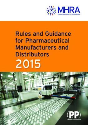 Rules and Guidance for Pharmaceutical Manufacturers and Distributors (Orange Guide) 2015 (Paperback)
