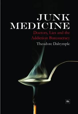 Junk Medicine: Doctors, Lies and the Addiction Bureaucracy (Paperback)