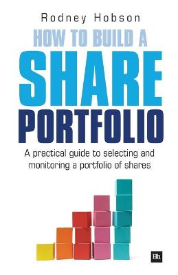 How to Build a Share Portfolio: A Practical Guide to Selecting and Monitoring a Portfolio of Shares (Paperback)