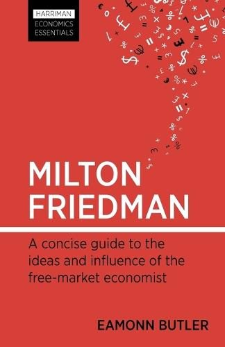Milton Friedman: A Concise Guide to the Ideas and Influence of the Free-market Economist - Harriman Economic Essentials (Paperback)