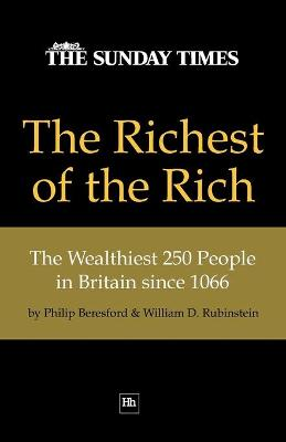 The Richest of the Rich: The Wealthiest 250 People in Britain Since 1066 (Paperback)