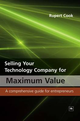 Selling Your Technology Company for Maximum Value: A comprehensive guide for entrepreneurs (Paperback)