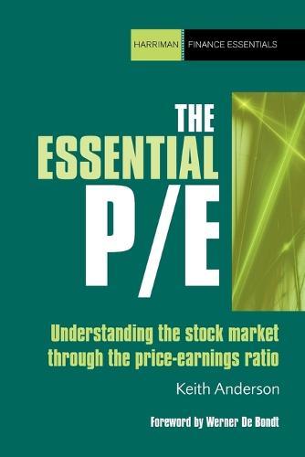 The Essential PE: Understanding the Stockmarket Through the Price Earnings Ratio - Harriman Finance Essentials (Paperback)