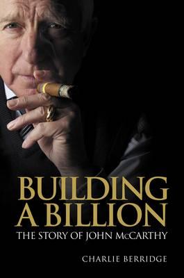 Building a Billion: The story of John McCarthy - Entrepreneurship (Hardback)