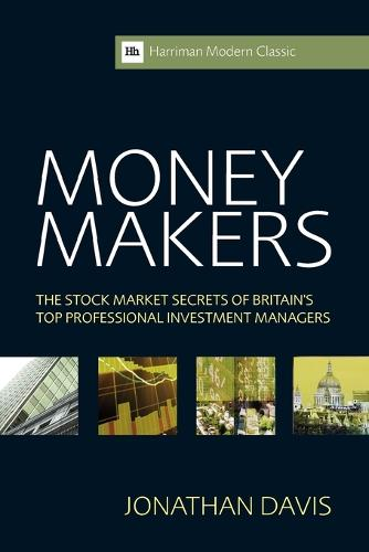 Money Makers: The Stock Market Secrets of Britain's Top Professional Investment Managers - Harriman Modern Classics (Paperback)