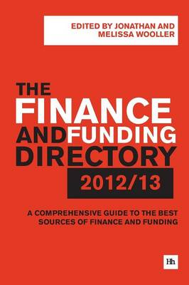 The Finance and Funding Directory 2012/13: A Comprehensive Guide to the Best Sources of Finance and Funding (Paperback)