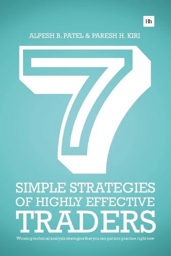 7 Simple Strategies of Highly Effective Traders: Winning technical analysis strategies that you can put into practice right now (Paperback)