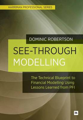 See-Through Modelling: The Technical Blueprint to Financial Modelling Using Lessons Learned from PFI - Harriman Professional (Paperback)