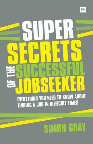 Super Secrets of the Successful Job Seeker: Everything You Need to Know About Finding a Job in Difficult Times (Paperback)