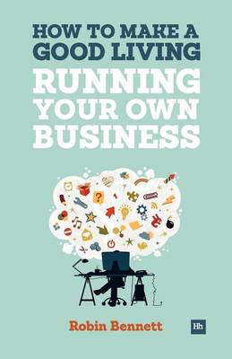 How to Make a Good Living Running Your Own Business: A low-cost way to start a business you can live off (Paperback)