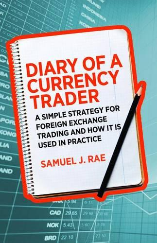 Diary of a Currency Trader: A simple strategy for foreign exchange trading and how it is used in practice (Paperback)