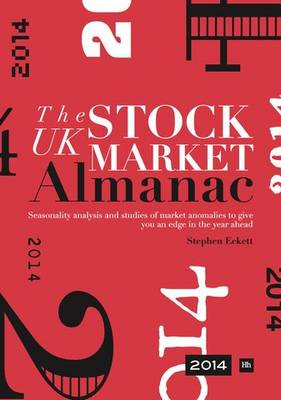The UK Stock Market Almanac 2014: Seasonality Analysis and Studies of Market Anomalies to Give You an Edge in the Year Ahead (Hardback)