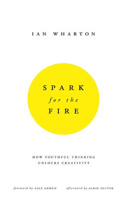 Spark for the Fire: How youthful thinking unlocks creativity (Paperback)