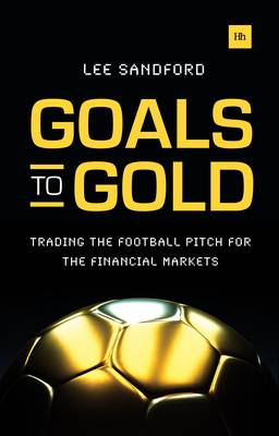 Goals to Gold: Trading the football pitch for the financial markets (Paperback)
