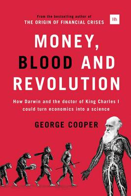 Money, Blood and Revolution: How Darwin and the doctor of King Charles I could turn economics into a science (Hardback)