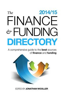 The Finance and Funding Directory 2014/15: A comprehensive guide to the best sources of finance and funding (Paperback)