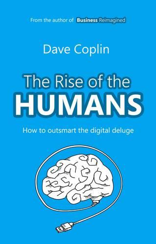 The Rise of the Humans: How to outsmart the digital deluge (Paperback)