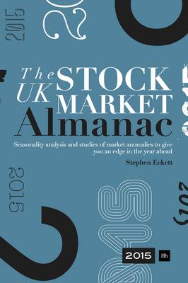 The UK Stock Market Almanac 2015: Seasonality analysis and studies of market anomalies to give you an edge in the year ahead (Hardback)
