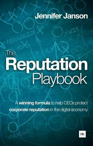 The Reputation Playbook: A winning formula to help CEOs protect corporate reputation in the digital economy (Hardback)