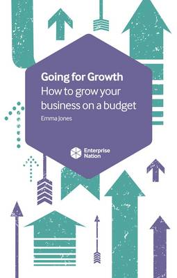Going for Growth: How to grow your business on a budget (Paperback)