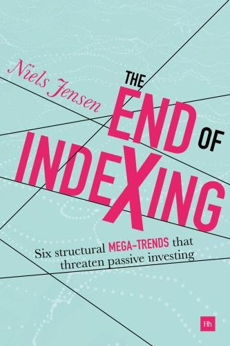 The End of Indexing: Six structural mega-trends that threaten passive investing (Hardback)