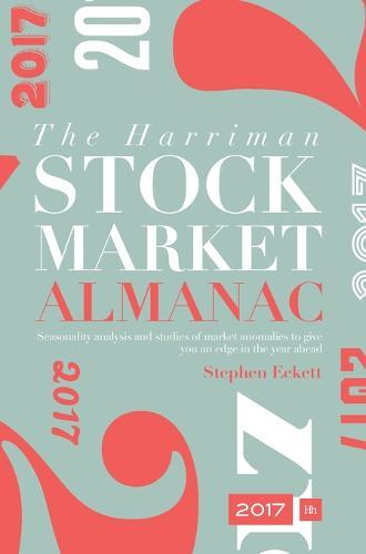 The Harriman Stock Market Almanac 2017: Seasonality Analysis and Studies of Market Anomalies to Give You an Edge in the Year Ahead 2017 (Hardback)