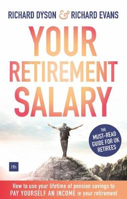 Your Retirement Salary: How to use your lifetime of pension savings to pay yourself an income in your retirement (Paperback)