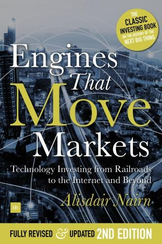 Engines That Move Markets: Technology Investing from Railroads to the Internet and Beyond (Hardback)