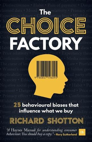 The Choice Factory: 25 behavioural biases that influence what we buy (Paperback)