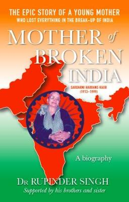 Mother of Broken India: A Biography of Harbans Kaur (1913-1999) (Hardback)