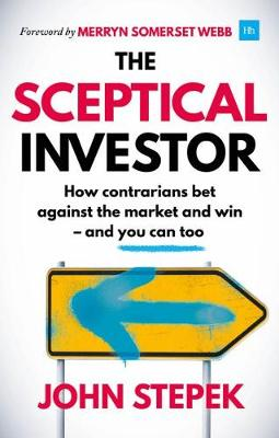 The Sceptical Investor: How contrarians bet against the market and win - and you can too (Paperback)