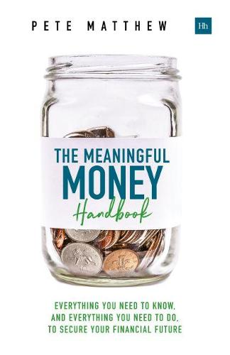 The Meaningful Money Handbook: Everything you need to KNOW and everything you need to DO to secure your financial future (Paperback)