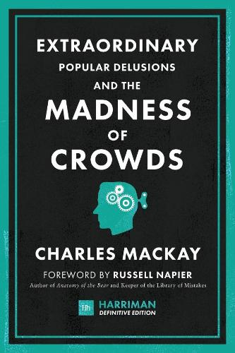 Extraordinary Popular Delusions and the Madness of Crowds (Harriman Definitive Editions): The classic guide to crowd psychology, financial folly and surprising superstition (Hardback)