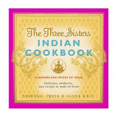 The Three Sisters Indian Cookbook: Delicious, Authentic and Easy Recipes to Make at Home (Paperback)