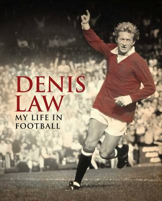 Denis Law: My Life in Football - MUFC (Hardback)