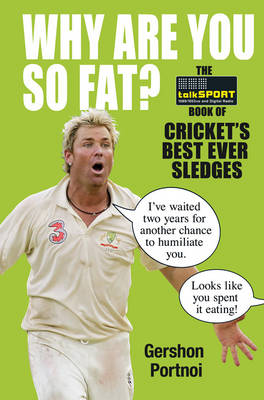 Why Are You So Fat?: The Book of Cricket's Best Ever Sledges (Hardback)