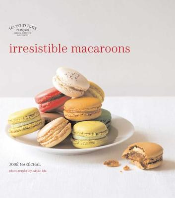 Les Petits Plats Francais: Irresistible Macaroons - LES PETITS PLATS FRANCAIS (Hardback)
