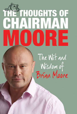 The Thoughts of Chairman Moore: The Wit and Widsom of Brian Moore - The Thoughts of Chairman Moore (Hardback)